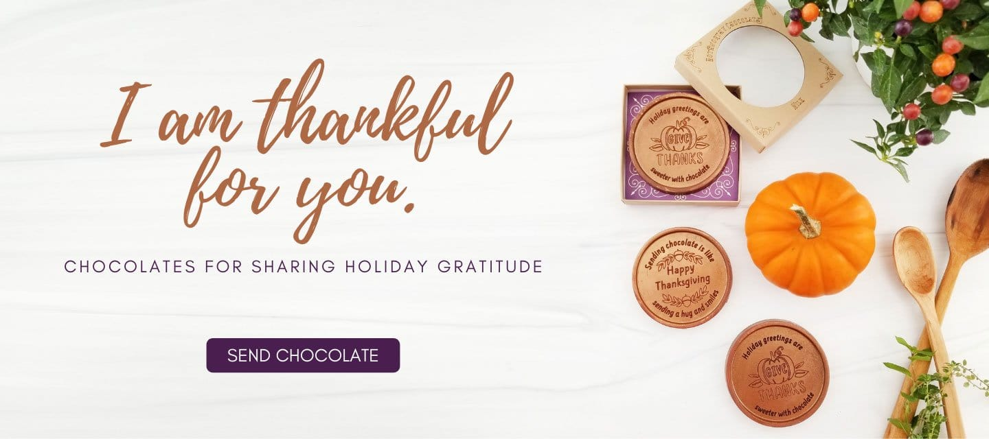 I am Thankful for you. Chocolates for Sharing Holiday Gratitude