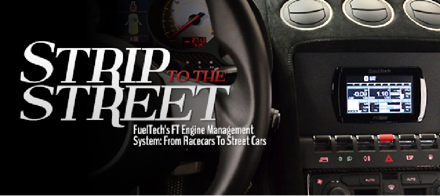 FuelTech's FT Engine Management System: From Race cars To Street Cars by Dragzine.com