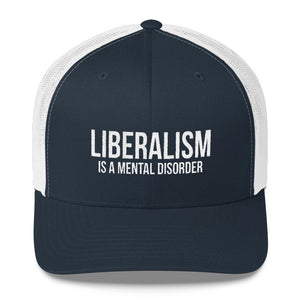 Liberalism is a Mental Disorder Trucker Hat - drunkamerica.com