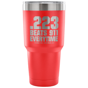 Tumblers Red .233 Beats 911 Everytime