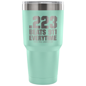Tumblers Teal .233 Beats 911 Everytime