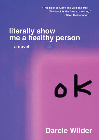 <em>literally show me a healthy person</em> by Darcie Wilder