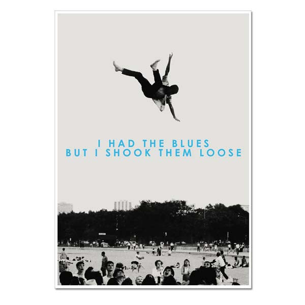 I Had The Blues But I Shook Them Loose Screenprinted Poster