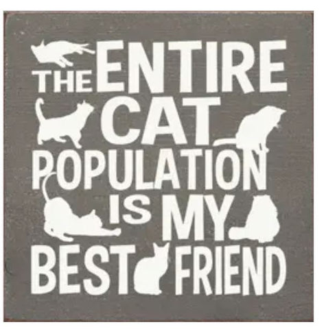 The Entire Cat Population is My Best Friend Wood Sign