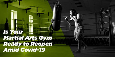 Is Your Martial Arts Gym Ready to Reopen Amid Covid-19