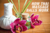 How Thai Massage Balls Work