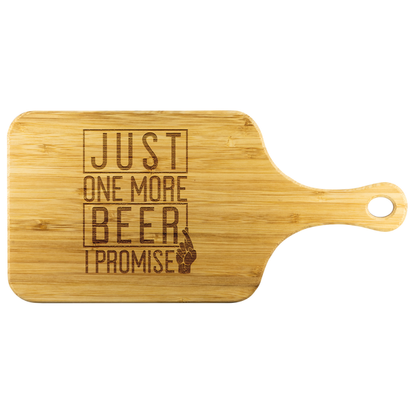 Just One More Beer I Promise Wooden Cutting Board With Handle