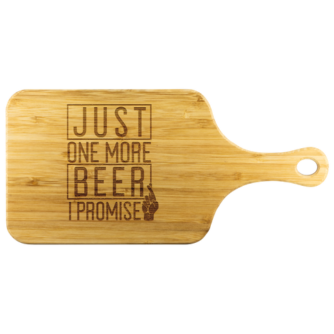 Just One More Beer I Promise Wooden Cutting Board With Handle Wood Cutting Boards - The Beer Lodge