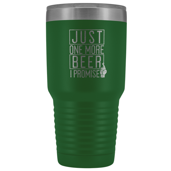Just One More Beer I Promise 30oz Beer Tumbler Tumblers - The Beer Lodge