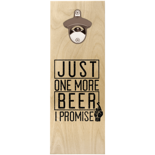 Just One More Beer I Promise Wooden Bottle Opener Bottle Opener - The Beer Lodge