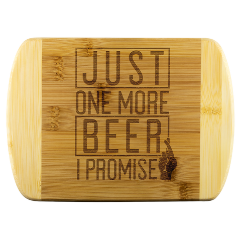 Just One More Beer I Promise Round Edge Wooden Cutting Board