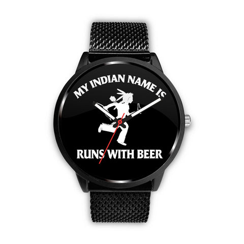 My Indian Name Is Runs With A Beer Watch - The Beer Life