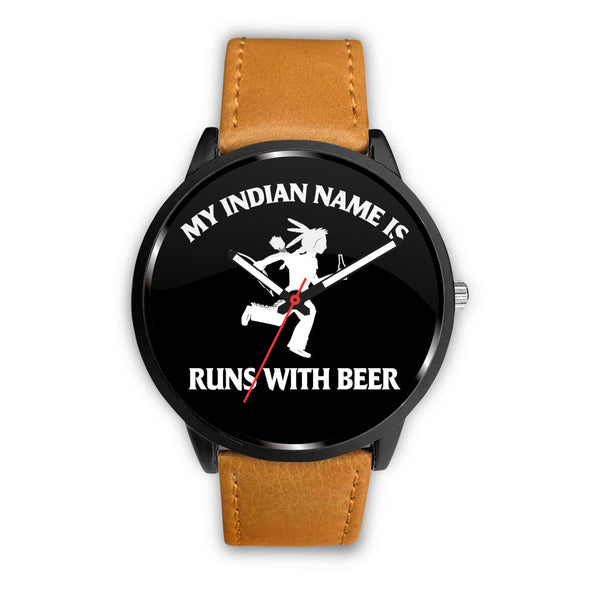 My Indian Name Is Runs With A Beer Watch Watch - The Beer Lodge