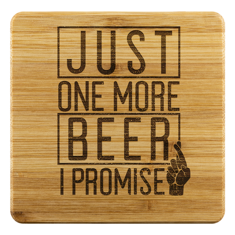 Just One More Beer I Promise Bamboo Wooden Coasters (Set of 4) Coasters - The Beer Lodge