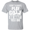 I Don't Always Play Golf T-Shirt Apparel - The Beer Lodge