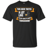 This Beer Tastes A Lot Like I'm Not Going To Work Tomorrow T-Shirt Apparel - The Beer Lodge