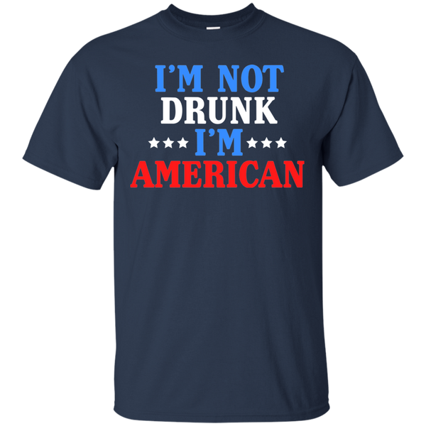 I'm Not Drunk, I'm American T-Shirt - The Beer Life