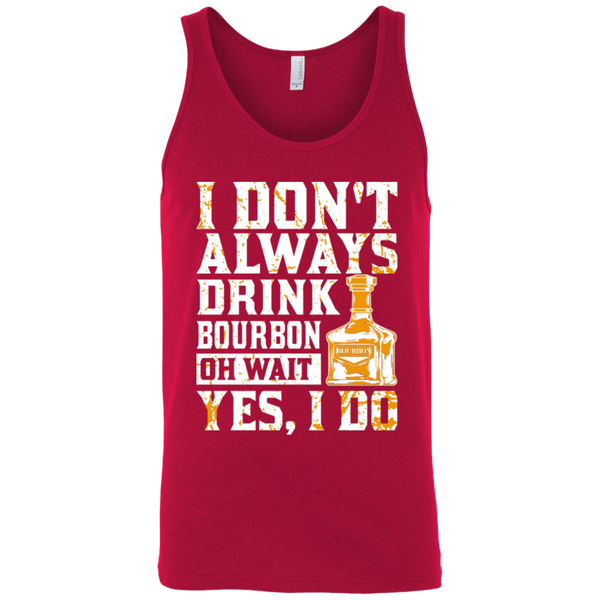 I Don't Always Drink Bourbon Oh Wait Yes, I Do Tank Top Apparel - The Beer Lodge