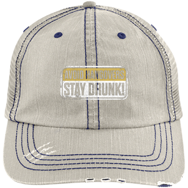 Stay Drunk Avoid Hangovers Distressed Unstructured Trucker Cap