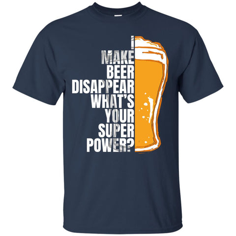 I Make Beer Disappear What's Your Super Power? T-Shirt Apparel - The Beer Lodge