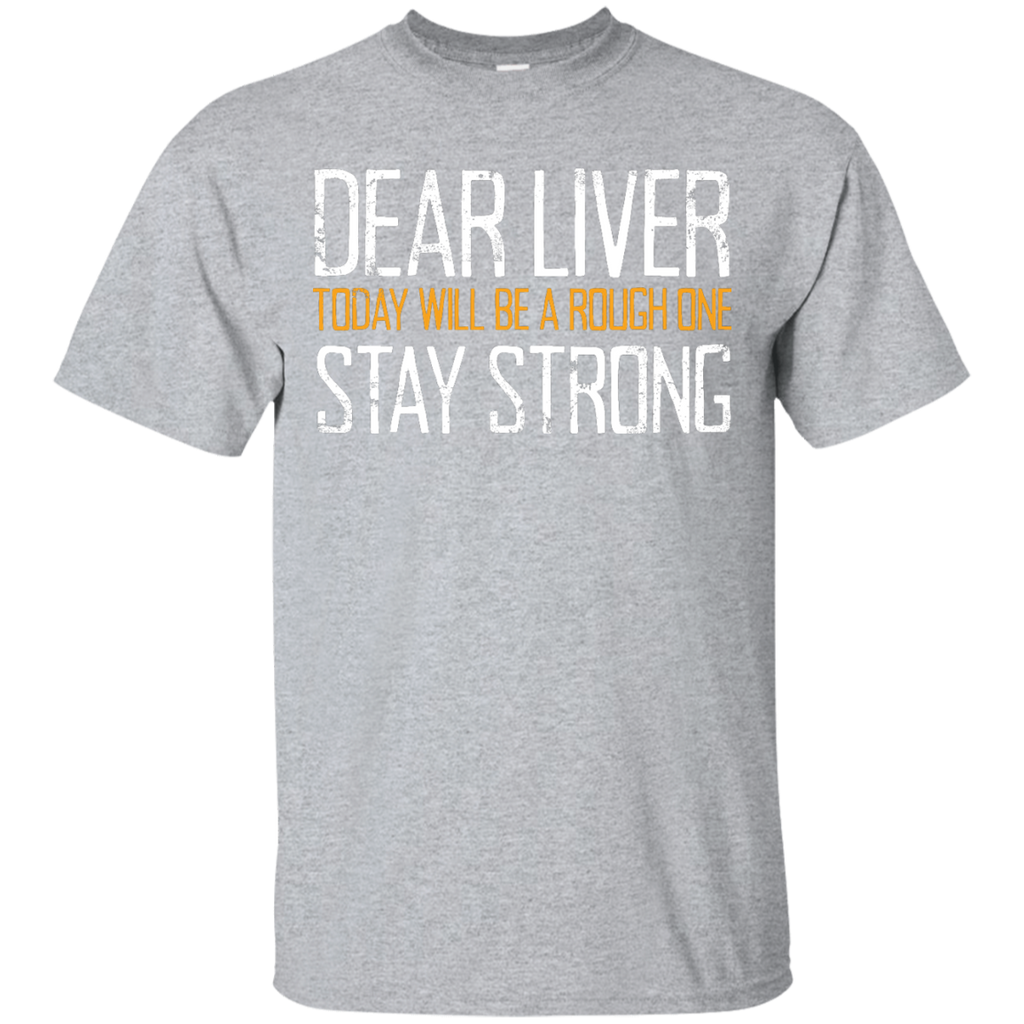 Dear Liver Today Will Be A Rough One Stay Strong T-Shirt Apparel - The Beer Lodge
