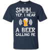 SHHH...Yup, I Hear A Beer Calling Me T-Shirt Apparel - The Beer Lodge
