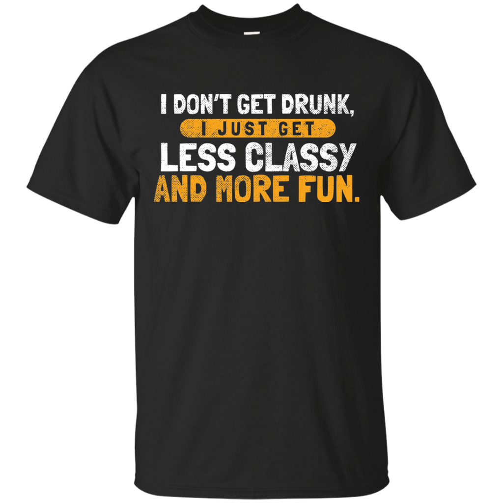 I Don't Get Drunk T-Shirt Apparel - The Beer Lodge