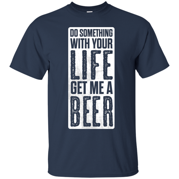 Do Something With Your Life Get Me A Beer - The Beer Life