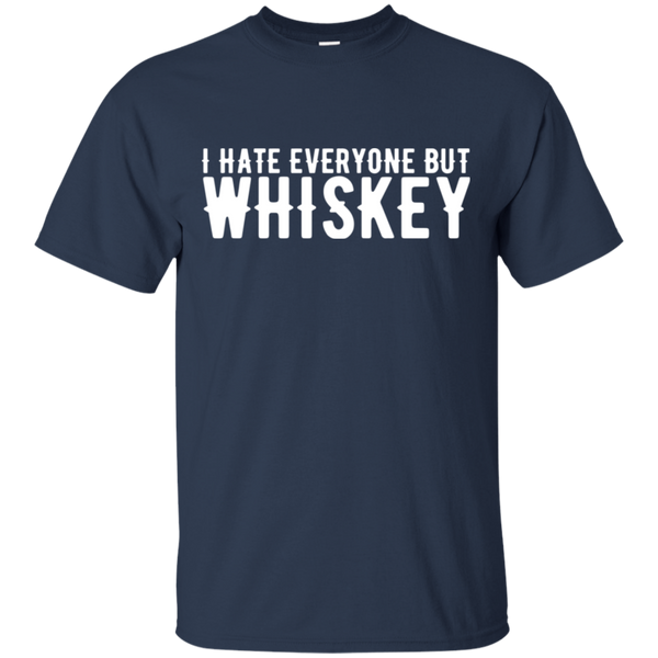 I Hate Everyone But Whiskey T-Shirt Apparel - The Beer Lodge