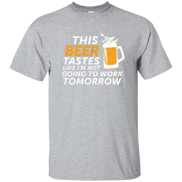 This Beer Tastes Like I'm Not Going To Work Tomorrow T-Shirt Apparel - The Beer Lodge