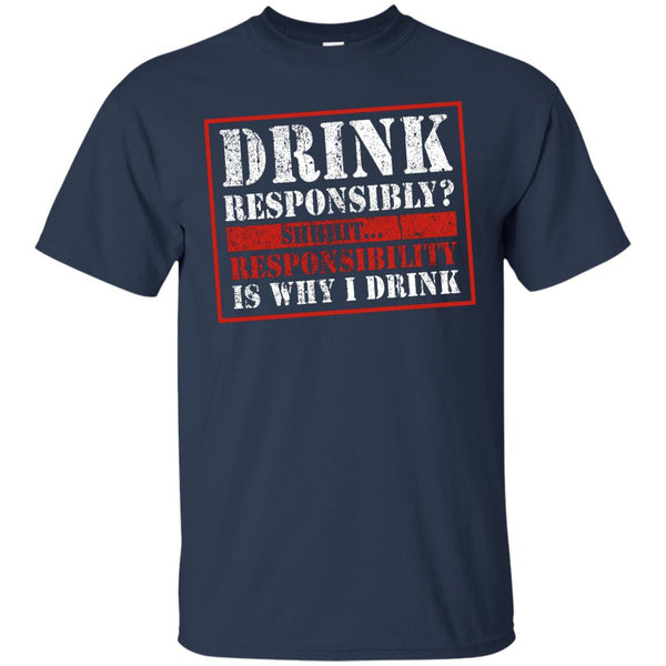 Drink Responsibly? Shhhit... Responsibility Is Why I Drink - The Beer Life