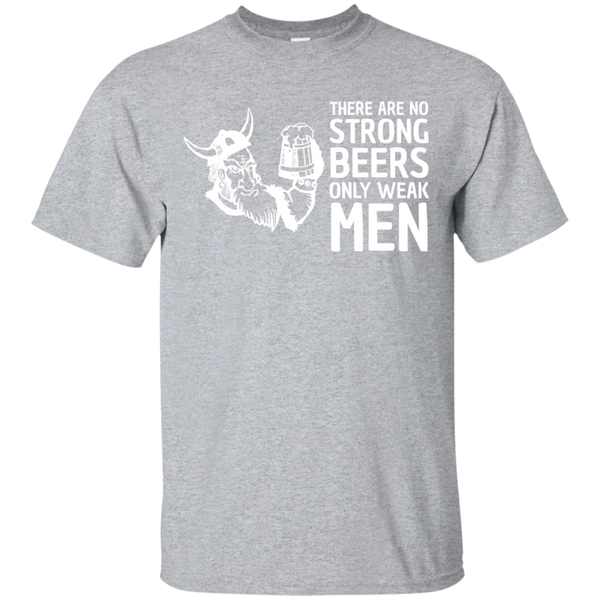 There Are No Strong Beers, Only Weak Men T-Shirt Apparel - The Beer Lodge