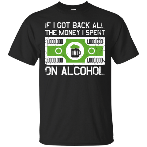 If I Got Back All The Money I Spent On Alcohol T-Shirt Apparel - The Beer Lodge