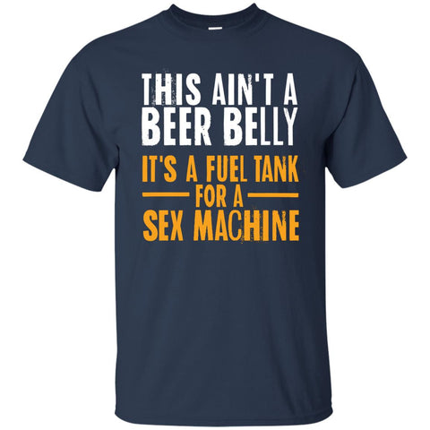 This Ain't A Beer Belly It's A Fuel Tank For A Sex Machine T-Shirt Apparel - The Beer Lodge