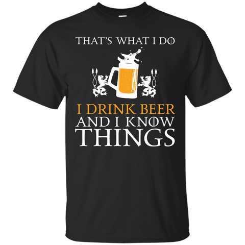 That's What I Do I Drink Beer And I Know Things - The Beer Life
