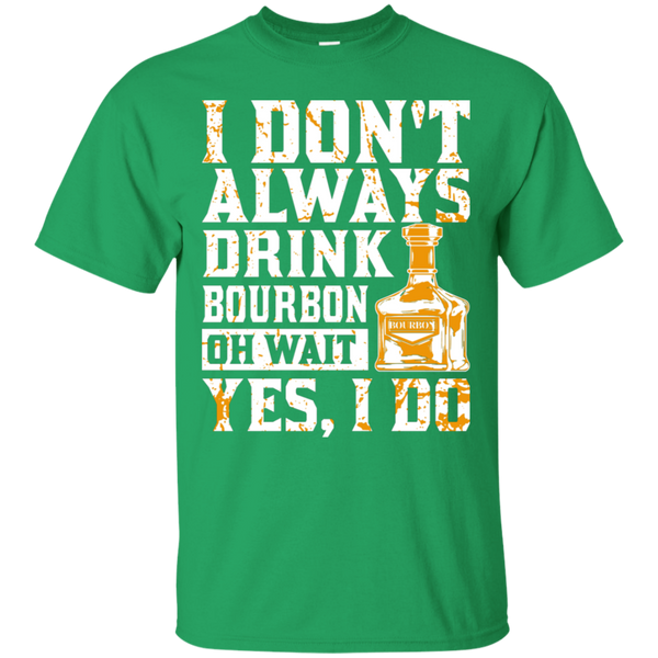 I Don't Always Drink Bourbon T-Shirt Apparel - The Beer Lodge