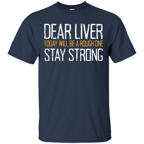 Dear Liver Today Will Be A Rough One Stay Strong T-Shirt - The Beer Life