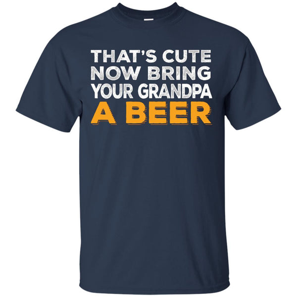 That's Cute Now Bring Your Grandpa A Beer T-Shirt Apparel - The Beer Lodge