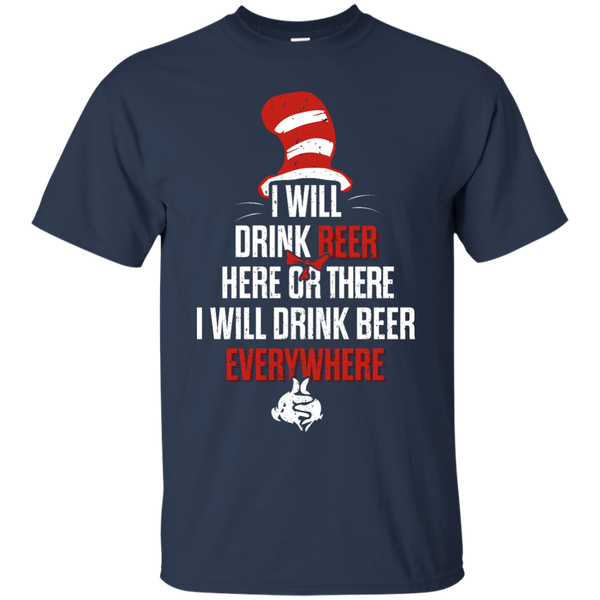 I Will Drink Beer Here Or There  I Will Drink Beer Everywhere T-Shirt Apparel - The Beer Lodge