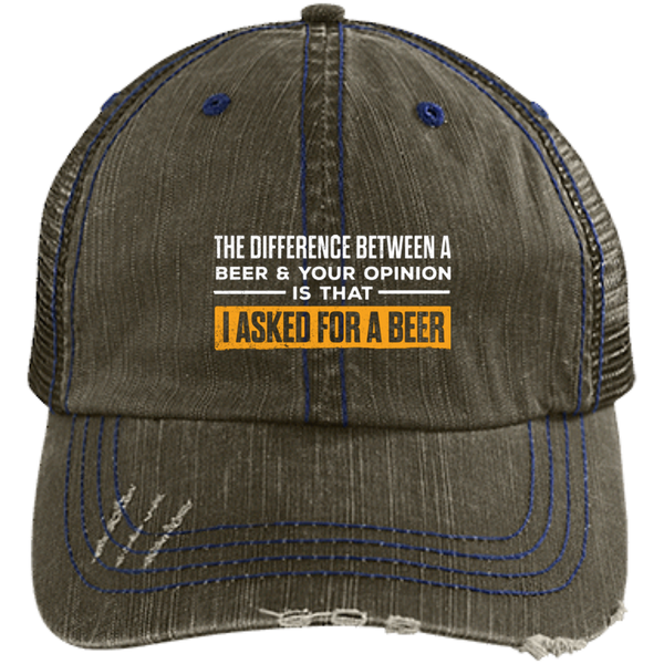 The Difference Between A Beer And Your Opinion Trucker Cap