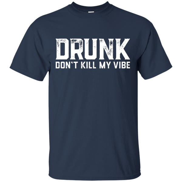 DRUNK Don't Kill My Vibe T-Shirt - The Beer Life