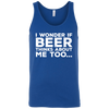 I Wonder If Beer Thinks About Me Too Tank Top T-Shirts - The Beer Lodge