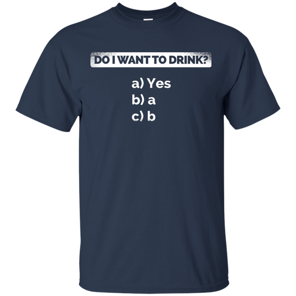 Do I Want To Drink T-Shirt