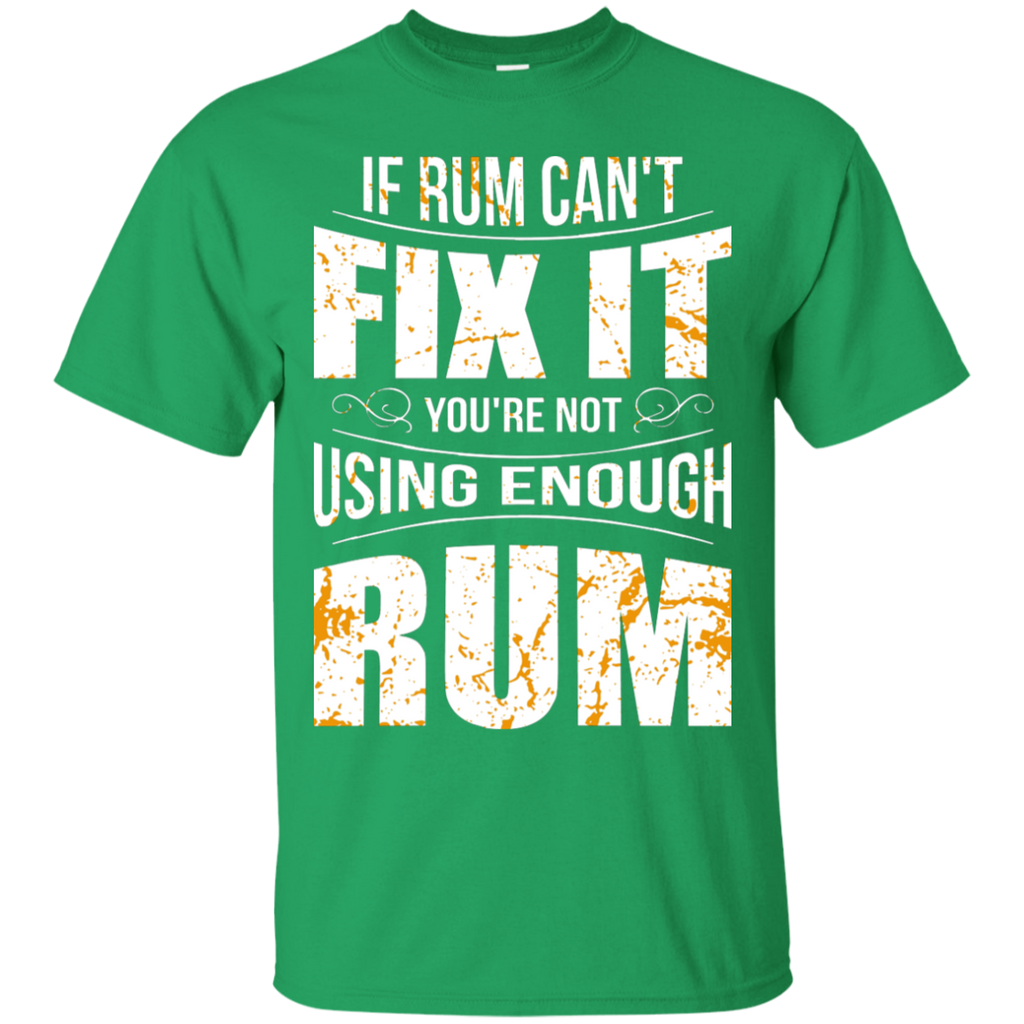 If Rum Can't Fix It You're Not Using Enough Rum T-Shirt Apparel - The Beer Lodge