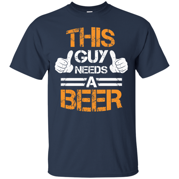 This Guy Needs A Beer T-Shirt - The Beer Life