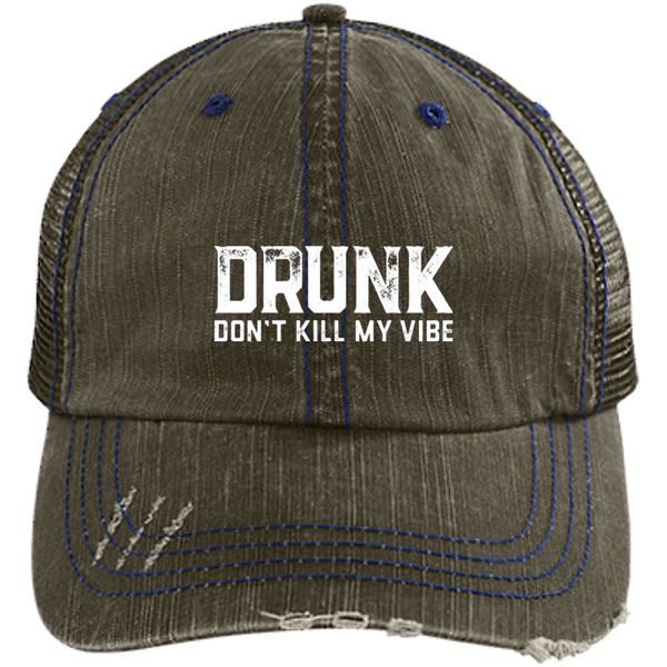 Drunk Don't Kill My Vibe Trucker Hat - The Beer Life