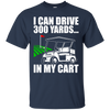 I Can Drive 300 Yards In My Cart T-Shirt Apparel - The Beer Lodge