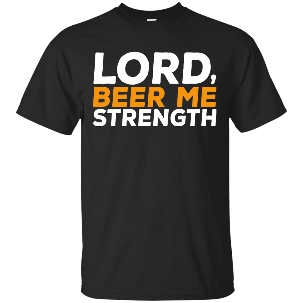 Lord, Beer Me Strength T-Shirt - The Beer Life