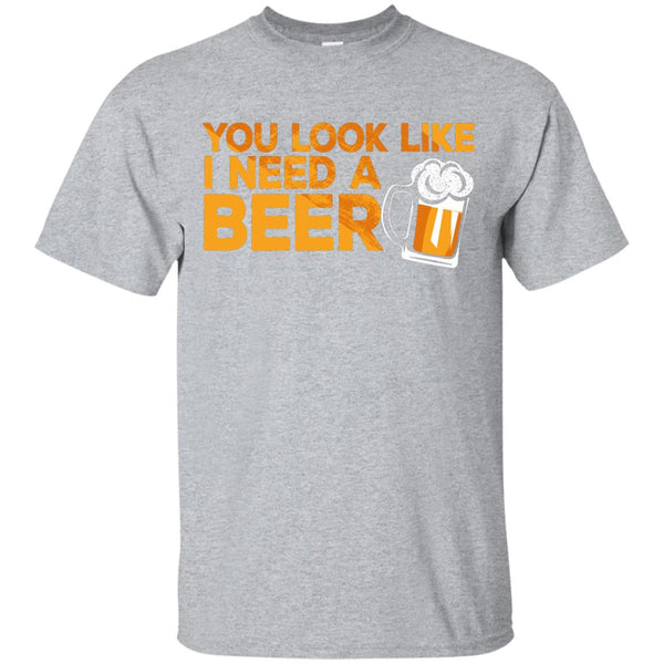 You Look Like I Need A Beer - The Beer Life