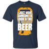 I Just Want Someone To Look At Me The Way I Look At Beer T-Shirt Apparel - The Beer Lodge